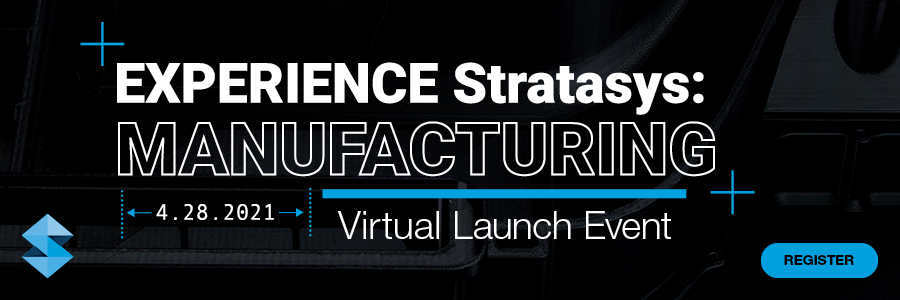 Experience Stratasys: Manufacturing Virtual Launch Event